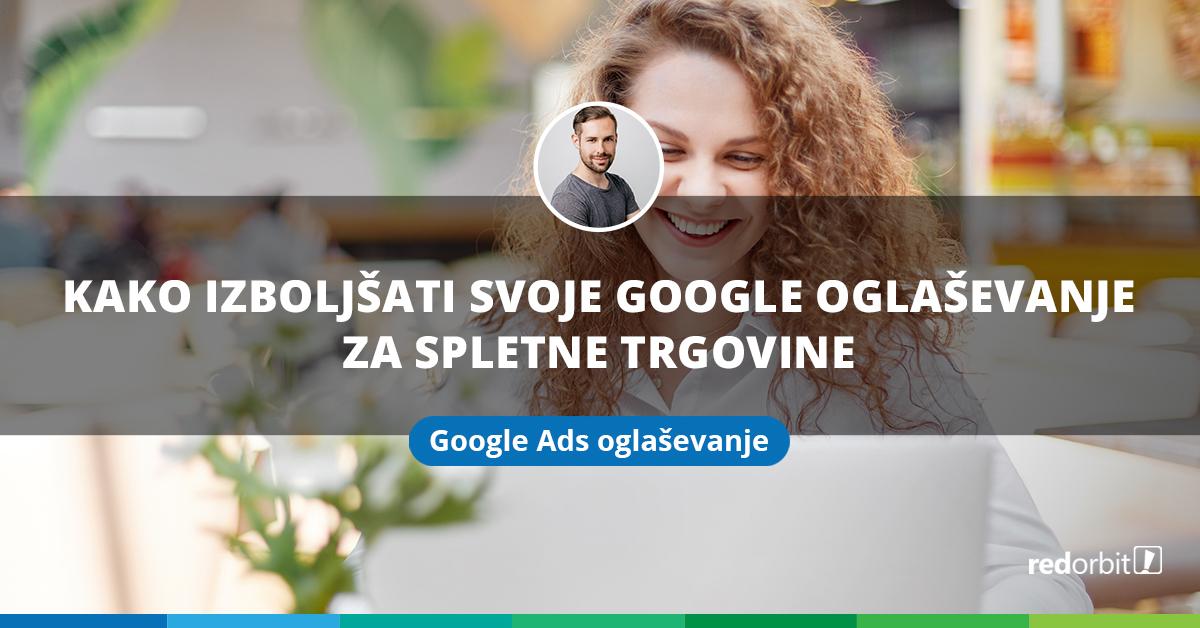 Kako izboljšati svoje Google oglaševanje za spletne trgovine