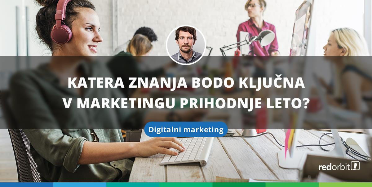 Katera znanja bodo ključna v marketingu prhodnje leto?