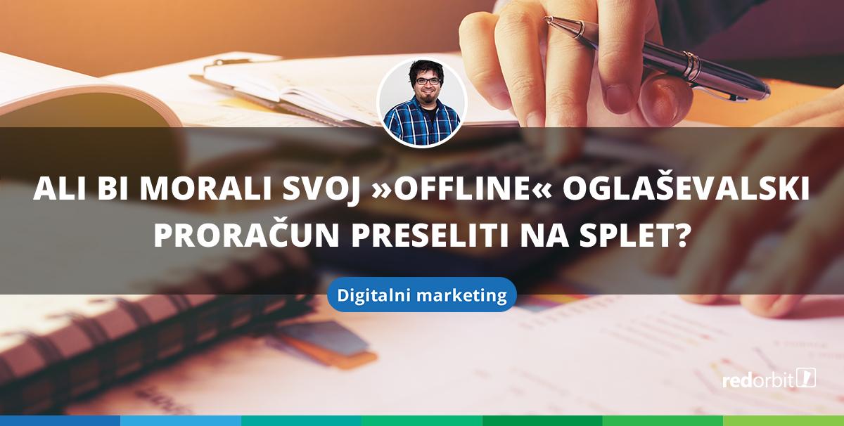 Ali bi morali svoj »offline« oglaševalski proračun preseliti na splet?