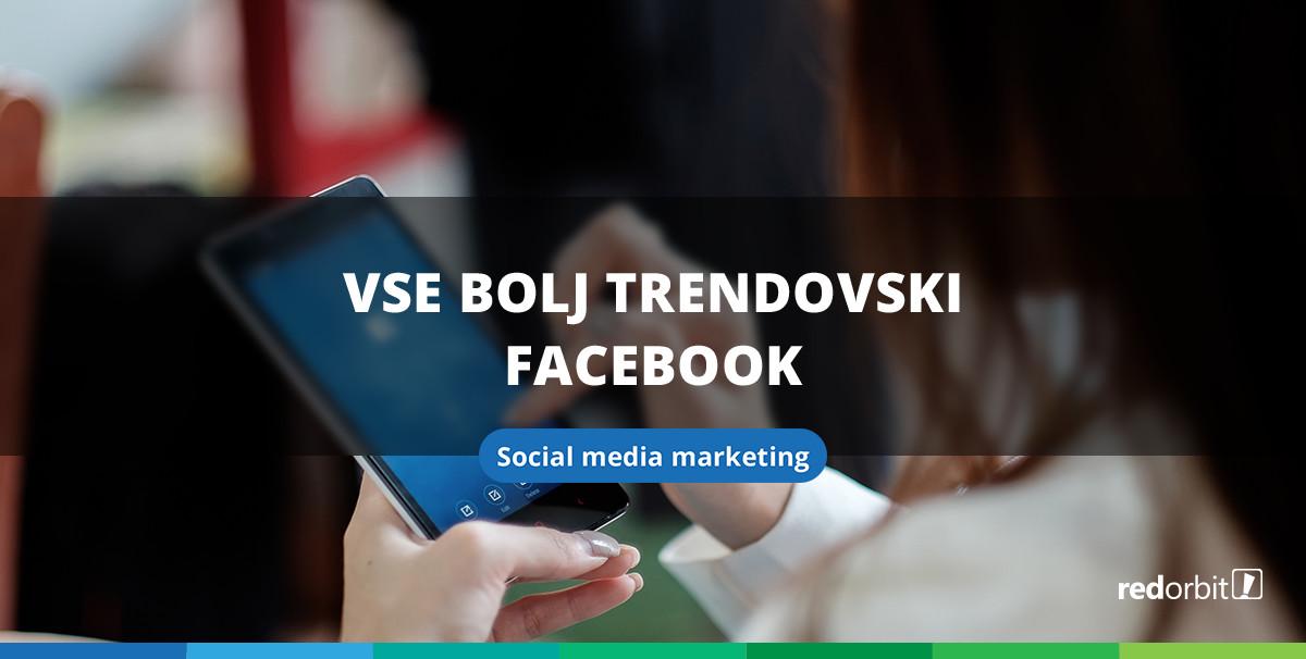 Vse bolj trendovski Facebook